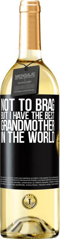 24,95 € Free Shipping   White Wine WHITE Edition Not to brag, but I have the best grandmother in the world Black Label. Customizable label Young wine Harvest 2020 Verdejo