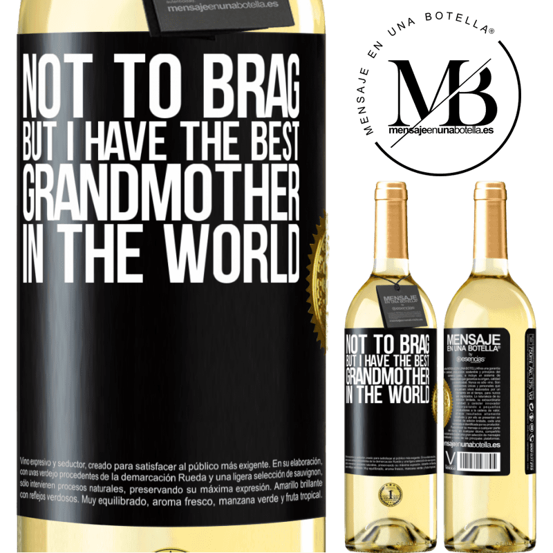 24,95 € Free Shipping | White Wine WHITE Edition Not to brag, but I have the best grandmother in the world Black Label. Customizable label Young wine Harvest 2020 Verdejo
