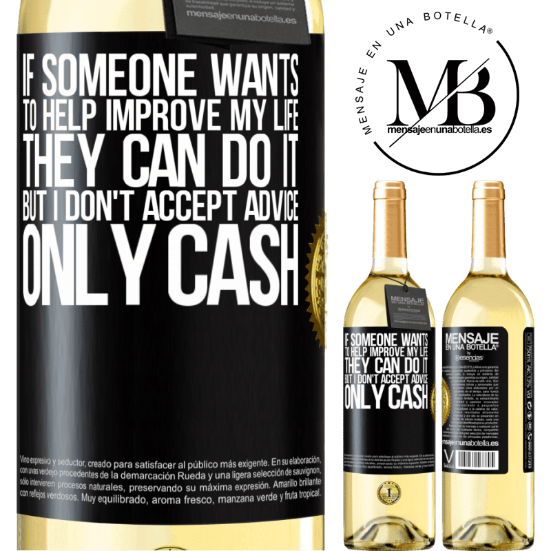 24,95 € Free Shipping   White Wine WHITE Edition If someone wants to help improve my life, they can do it. But I don't accept advice, only cash Black Label. Customizable label Young wine Harvest 2020 Verdejo