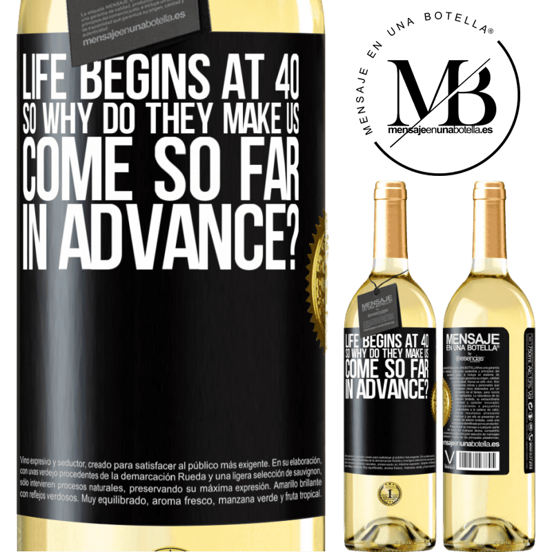 24,95 € Free Shipping   White Wine WHITE Edition Life begins at 40. So why do they make us come so far in advance? Black Label. Customizable label Young wine Harvest 2020 Verdejo
