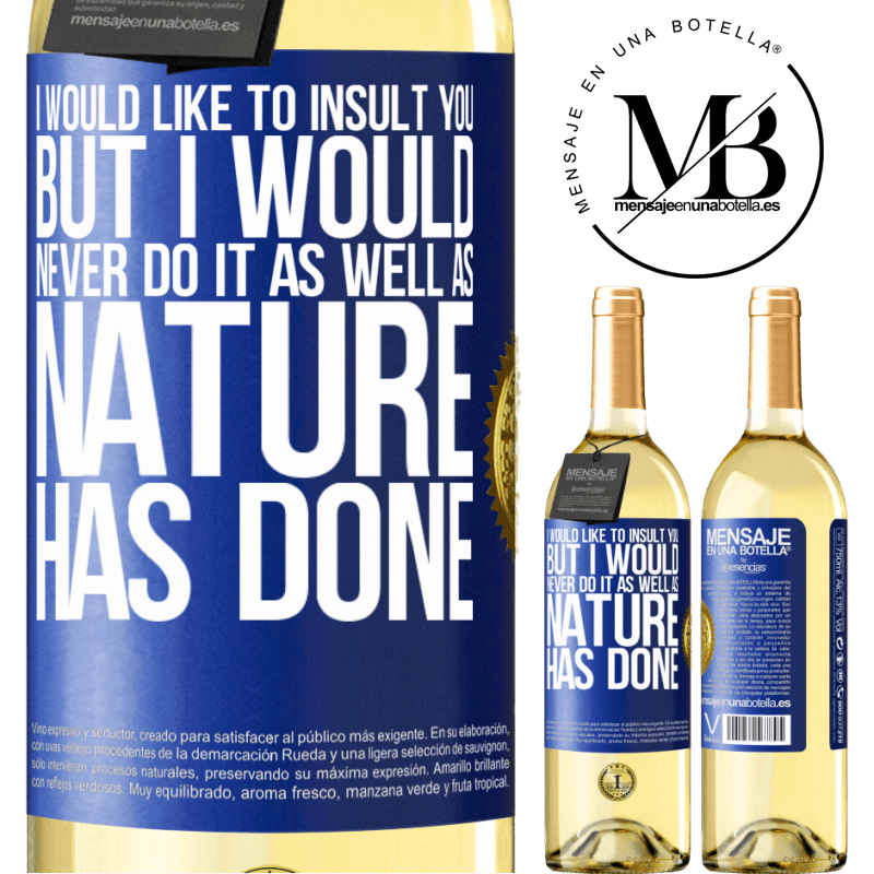 24,95 € Free Shipping | White Wine WHITE Edition I would like to insult you, but I would never do it as well as nature has done Blue Label. Customizable label Young wine Harvest 2020 Verdejo