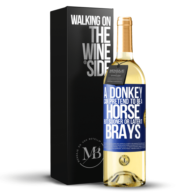 24,95 € Free Shipping | White Wine WHITE Edition A donkey can pretend to be a horse, but sooner or later it brays Blue Label. Customizable label Young wine Harvest 2020 Verdejo