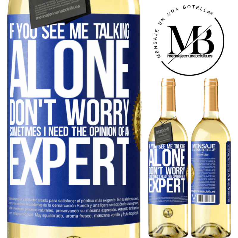 24,95 € Free Shipping | White Wine WHITE Edition If you see me talking alone, don't worry. Sometimes I need the opinion of an expert Blue Label. Customizable label Young wine Harvest 2020 Verdejo