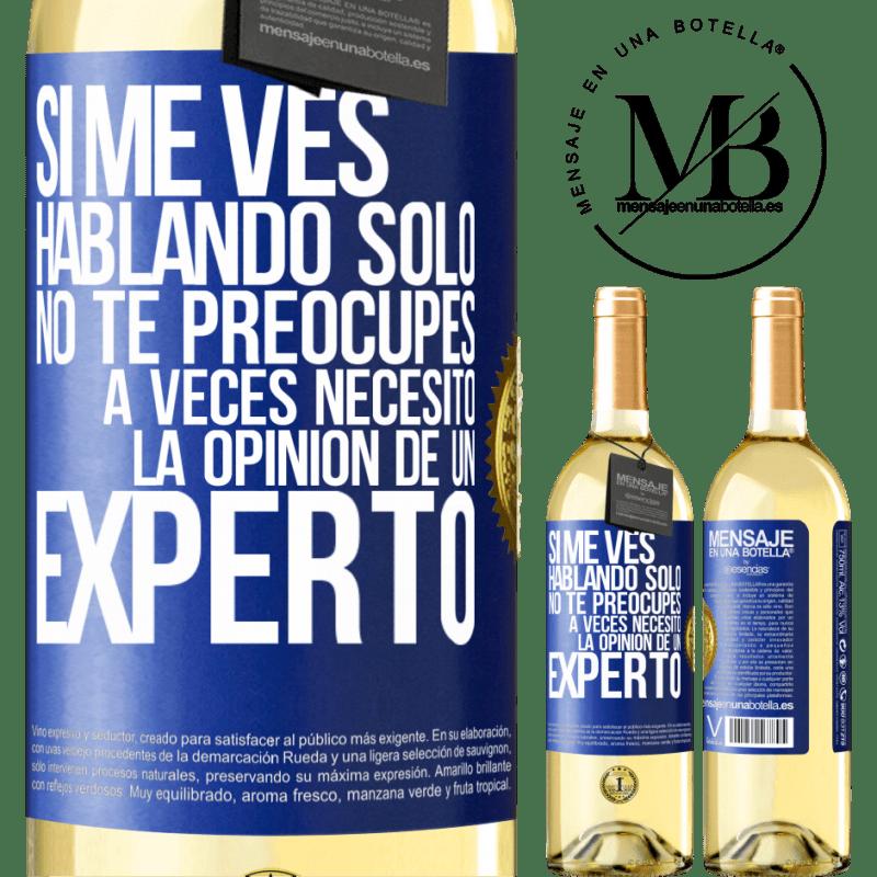24,95 € Envoi gratuit | Vin blanc Édition WHITE Si vous me voyez parler seul, ne vous inquiétez pas. Parfois j'ai besoin de l'avis d'un expert Étiquette Bleue. Étiquette personnalisable Vin jeune Récolte 2020 Verdejo