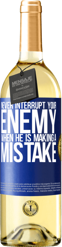 24,95 € Free Shipping | White Wine WHITE Edition Never interrupt your enemy when he is making a mistake Blue Label. Customizable label Young wine Harvest 2020 Verdejo