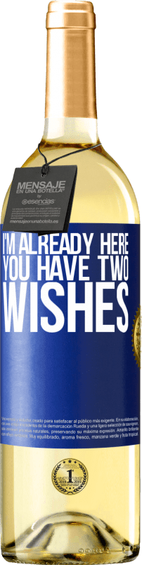24,95 € Free Shipping | White Wine WHITE Edition I'm already here. You have two wishes Blue Label. Customizable label Young wine Harvest 2020 Verdejo