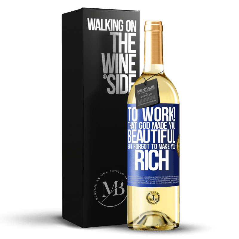24,95 € Free Shipping | White Wine WHITE Edition to work! That God made you beautiful, but forgot to make you rich Blue Label. Customizable label Young wine Harvest 2020 Verdejo