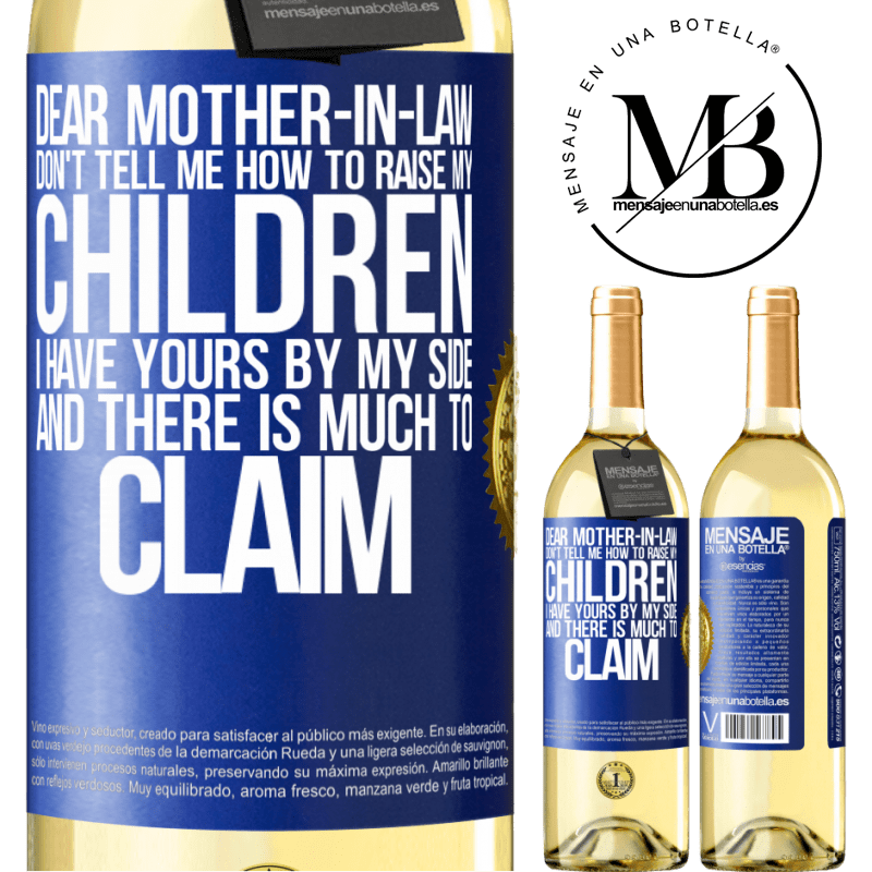 24,95 € Free Shipping | White Wine WHITE Edition Dear mother-in-law, don't tell me how to raise my children. I have yours by my side and there is much to claim Blue Label. Customizable label Young wine Harvest 2020 Verdejo