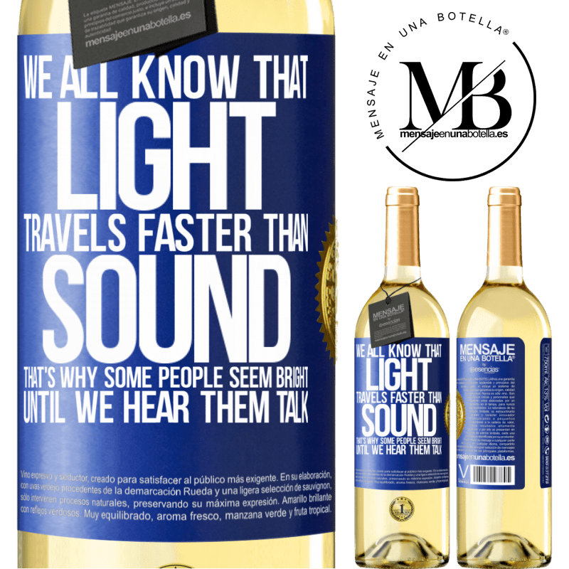24,95 € Free Shipping   White Wine WHITE Edition We all know that light travels faster than sound. That's why some people seem bright until we hear them talk Blue Label. Customizable label Young wine Harvest 2020 Verdejo