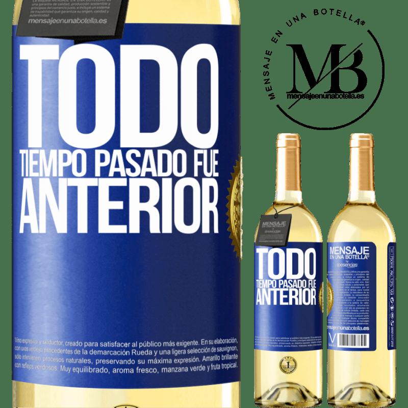 24,95 € Envío gratis | Vino Blanco Edición WHITE Todo tiempo pasado fue anterior Etiqueta Azul. Etiqueta personalizable Vino joven Cosecha 2020 Verdejo