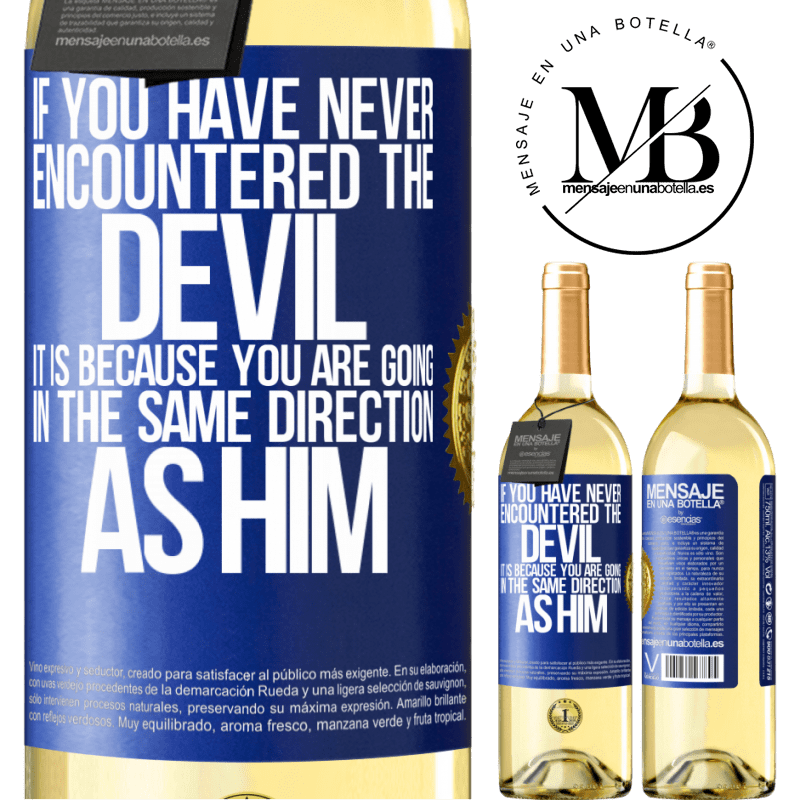 24,95 € Free Shipping   White Wine WHITE Edition If you have never encountered the devil it is because you are going in the same direction as him Blue Label. Customizable label Young wine Harvest 2020 Verdejo
