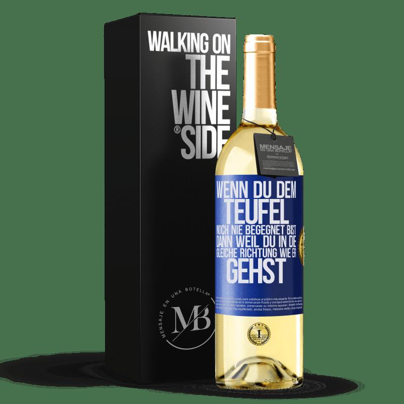 24,95 € Kostenloser Versand | Weißwein WHITE Ausgabe Wenn du dem Teufel noch nie begegnet bist, dann weil du in die gleiche Richtung wie er gehst Blaue Markierung. Anpassbares Etikett Junger Wein Ernte 2020 Verdejo