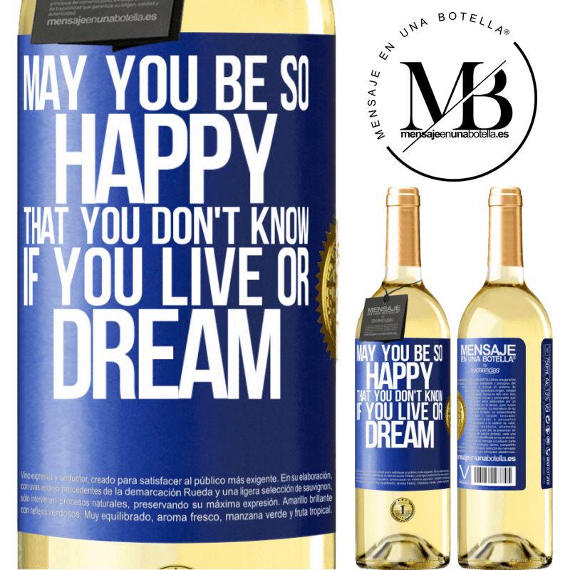 24,95 € Free Shipping | White Wine WHITE Edition May you be so happy that you don't know if you live or dream Blue Label. Customizable label Young wine Harvest 2020 Verdejo