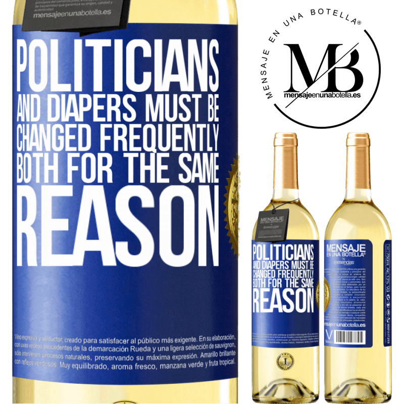 24,95 € Free Shipping | White Wine WHITE Edition Politicians and diapers must be changed frequently. Both for the same reason Blue Label. Customizable label Young wine Harvest 2020 Verdejo