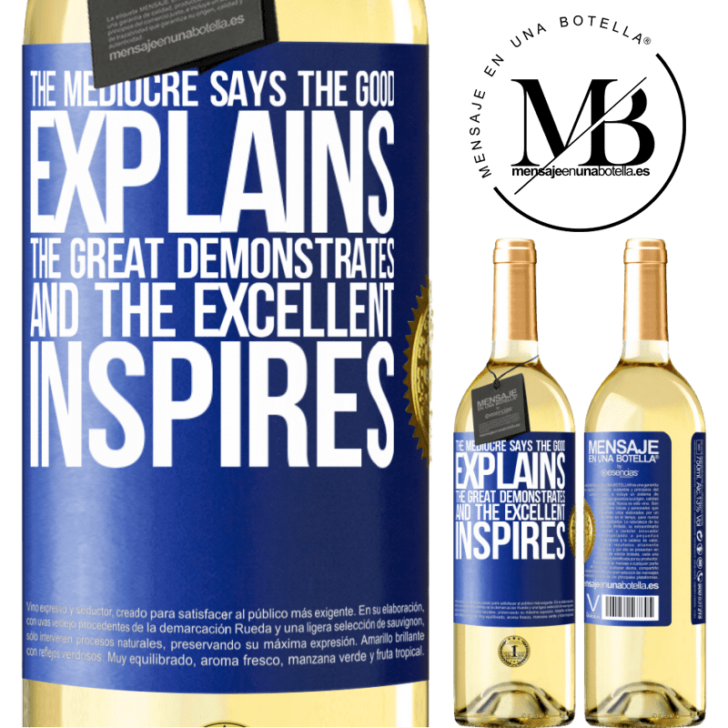 24,95 € Free Shipping | White Wine WHITE Edition The mediocre says, the good explains, the great demonstrates and the excellent inspires Blue Label. Customizable label Young wine Harvest 2020 Verdejo