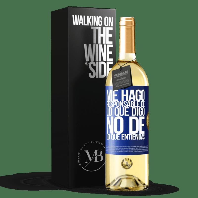 24,95 € Envío gratis | Vino Blanco Edición WHITE Me hago responsable de lo que digo, no de lo que entiendas Etiqueta Azul. Etiqueta personalizable Vino joven Cosecha 2020 Verdejo