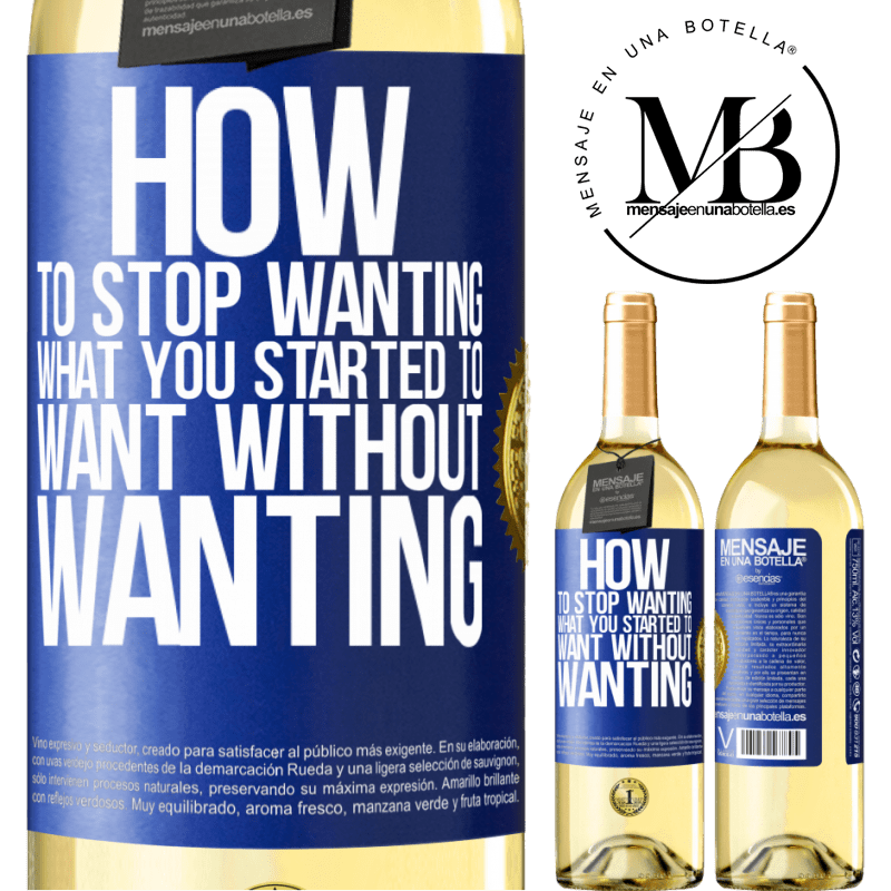 24,95 € Free Shipping   White Wine WHITE Edition How to stop wanting what you started to want without wanting Blue Label. Customizable label Young wine Harvest 2020 Verdejo