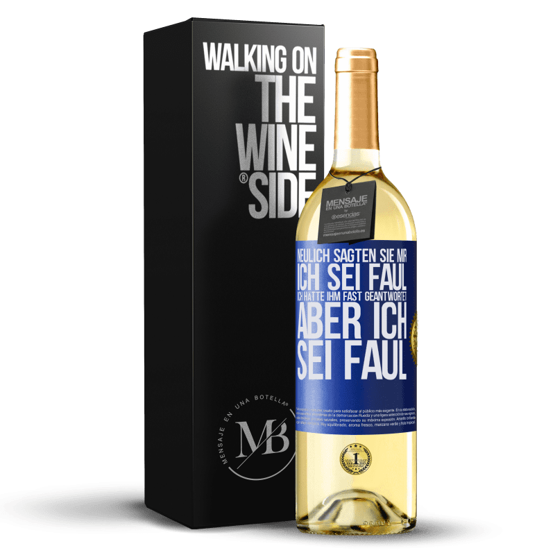 24,95 € Kostenloser Versand | Weißwein WHITE Ausgabe Neulich sagten sie mir, ich sei faul, ich hätte ihm fast geantwortet, aber ich sei faul Blaue Markierung. Anpassbares Etikett Junger Wein Ernte 2020 Verdejo