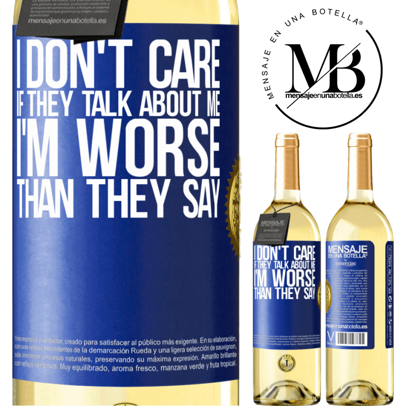 24,95 € Free Shipping | White Wine WHITE Edition I don't care if they talk about me, total I'm worse than they say Blue Label. Customizable label Young wine Harvest 2020 Verdejo