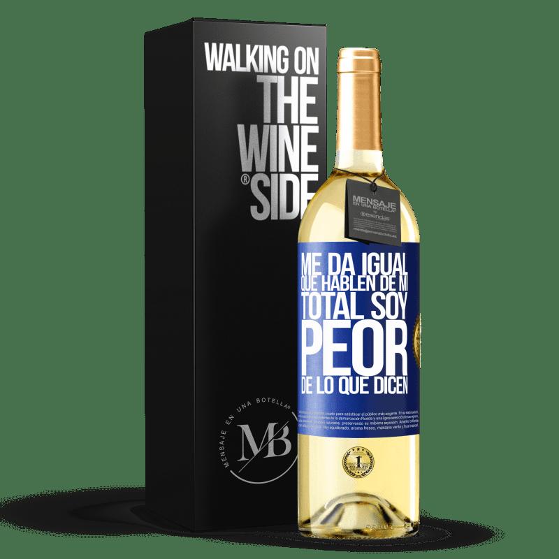 24,95 € Envío gratis | Vino Blanco Edición WHITE Me da igual que hablen de mí, total soy peor de lo que dicen Etiqueta Azul. Etiqueta personalizable Vino joven Cosecha 2020 Verdejo
