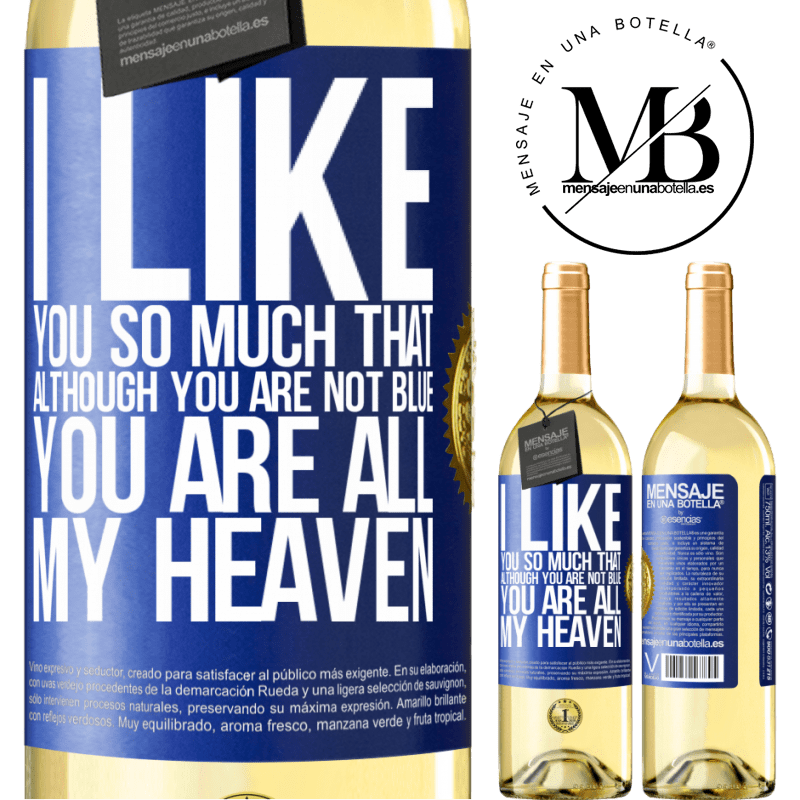 24,95 € Free Shipping | White Wine WHITE Edition I like you so much that, although you are not blue, you are all my heaven Blue Label. Customizable label Young wine Harvest 2020 Verdejo