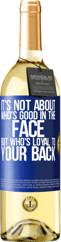 24,95 € Free Shipping   White Wine WHITE Edition It's not about who's good in the face, but who's loyal to your back Blue Label. Customizable label Young wine Harvest 2020 Verdejo