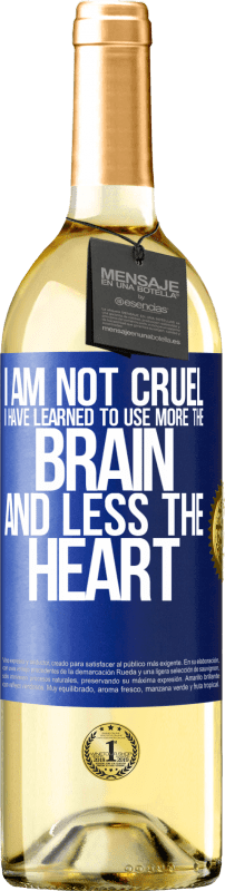 24,95 € Free Shipping   White Wine WHITE Edition I am not cruel, I have learned to use more the brain and less the heart Blue Label. Customizable label Young wine Harvest 2020 Verdejo