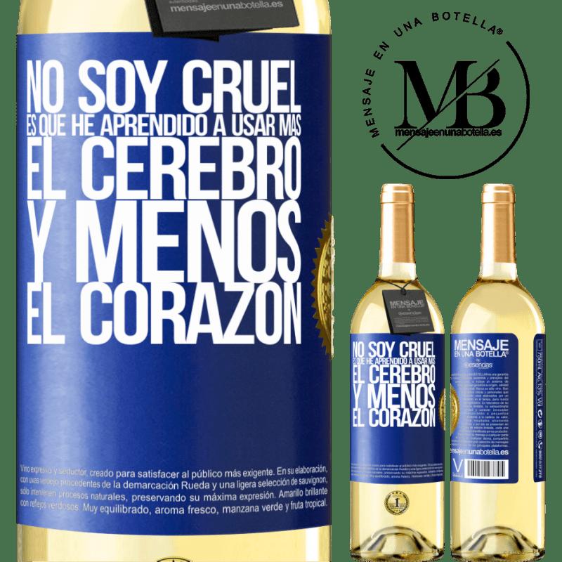24,95 € Envío gratis | Vino Blanco Edición WHITE No soy cruel, es que he aprendido a usar más el cerebro y menos el corazón Etiqueta Azul. Etiqueta personalizable Vino joven Cosecha 2020 Verdejo