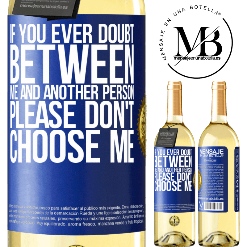 24,95 € Free Shipping | White Wine WHITE Edition If you ever doubt between me and another person, please don't choose me Blue Label. Customizable label Young wine Harvest 2020 Verdejo