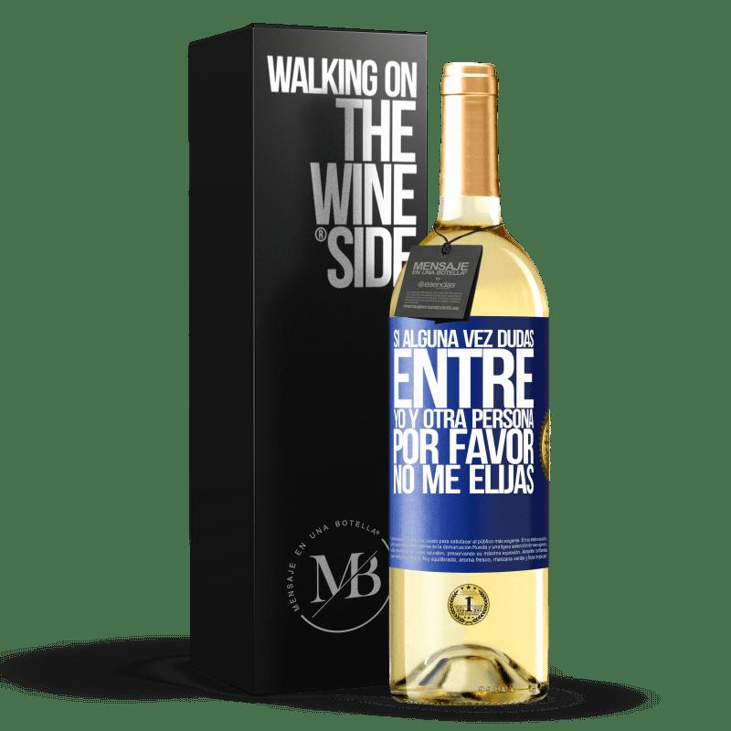 24,95 € Envoi gratuit | Vin blanc Édition WHITE Si jamais vous doutez entre moi et une autre personne, ne me choisissez pas Étiquette Bleue. Étiquette personnalisable Vin jeune Récolte 2020 Verdejo