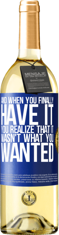 24,95 € Free Shipping | White Wine WHITE Edition And when you finally have it, you realize that it wasn't what you wanted Blue Label. Customizable label Young wine Harvest 2020 Verdejo
