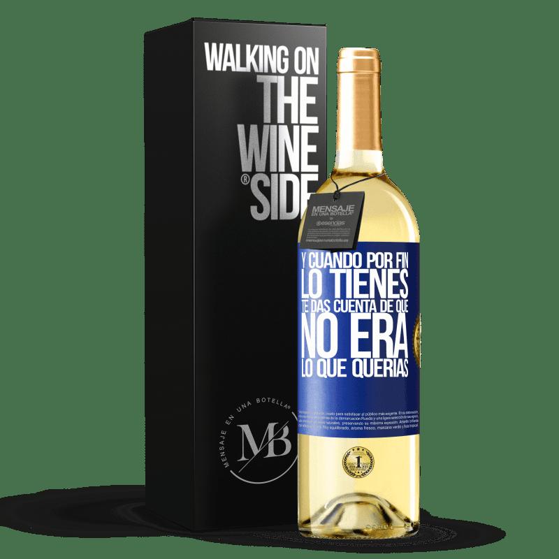 24,95 € Envoi gratuit | Vin blanc Édition WHITE Et quand vous l'avez enfin, vous vous rendez compte que ce n'était pas ce que vous vouliez Étiquette Bleue. Étiquette personnalisable Vin jeune Récolte 2020 Verdejo