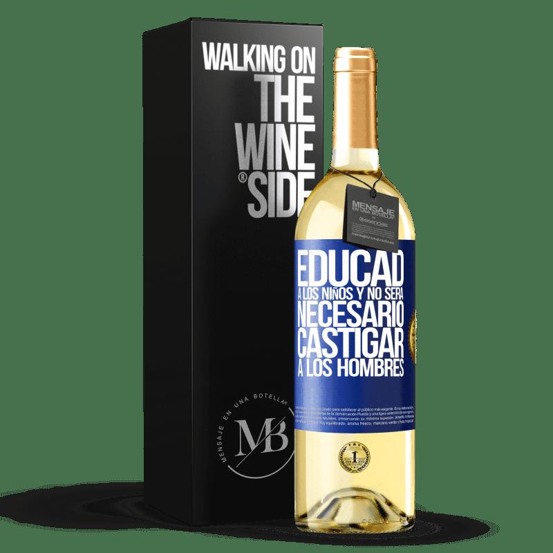 24,95 € Envoi gratuit | Vin blanc Édition WHITE Éduquez les enfants et il ne sera pas nécessaire de punir les hommes Étiquette Bleue. Étiquette personnalisable Vin jeune Récolte 2020 Verdejo
