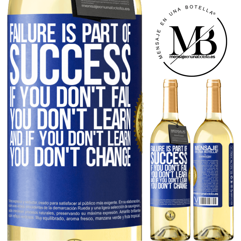 24,95 € Free Shipping | White Wine WHITE Edition Failure is part of success. If you don't fail, you don't learn. And if you don't learn, you don't change Blue Label. Customizable label Young wine Harvest 2020 Verdejo