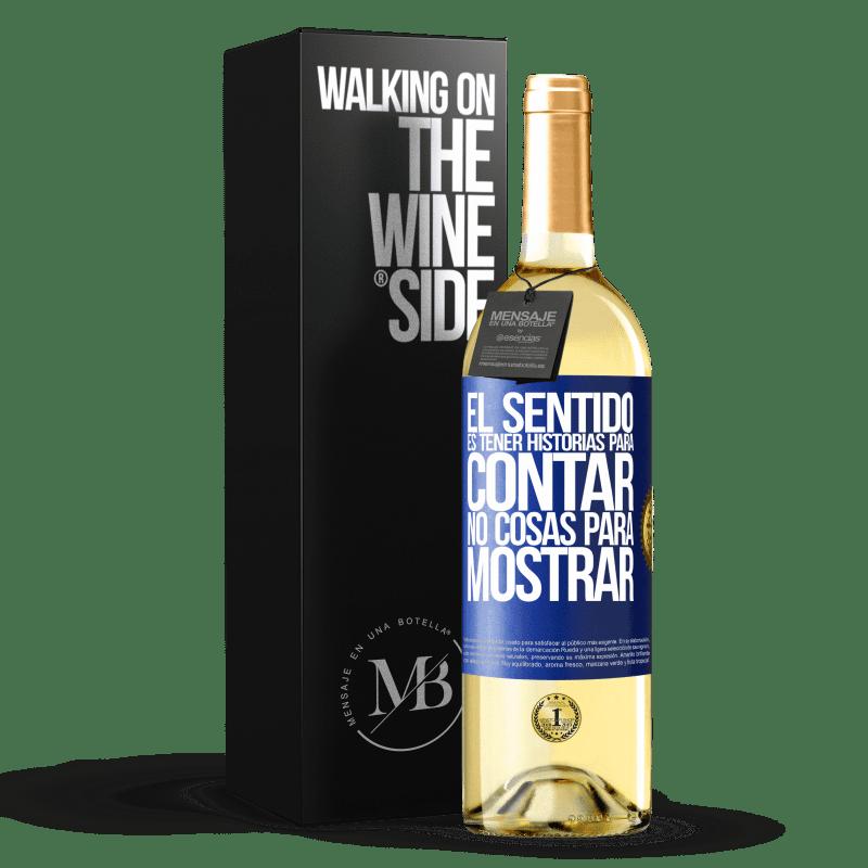 24,95 € Envío gratis | Vino Blanco Edición WHITE El sentido de la vida es tener historias para contar, no cosas para mostrar Etiqueta Azul. Etiqueta personalizable Vino joven Cosecha 2020 Verdejo
