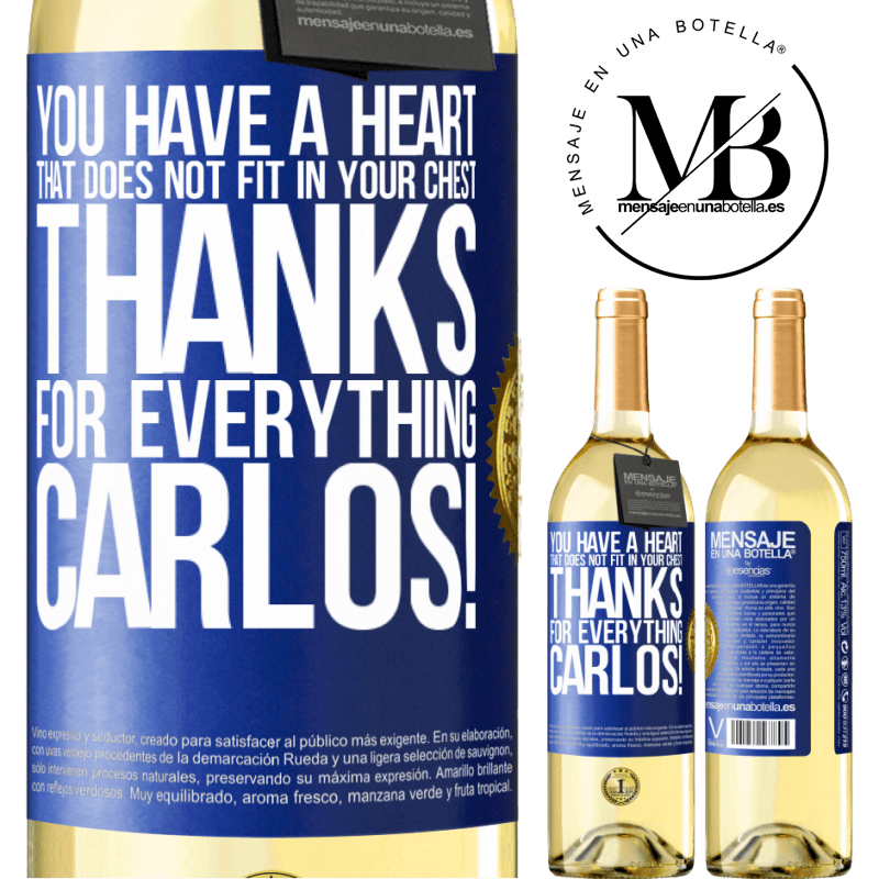24,95 € Free Shipping | White Wine WHITE Edition You have a heart that does not fit in your chest. Thanks for everything, Carlos! Blue Label. Customizable label Young wine Harvest 2020 Verdejo
