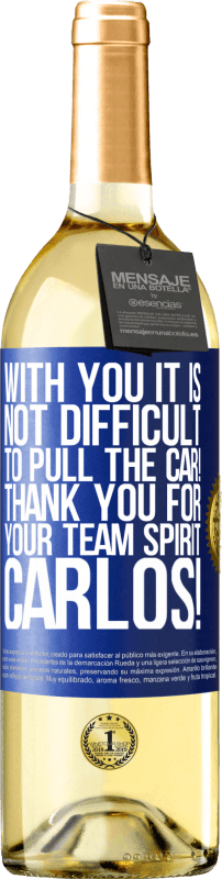 24,95 € Free Shipping | White Wine WHITE Edition With you it is not difficult to pull the car! Thank you for your team spirit Carlos! Blue Label. Customizable label Young wine Harvest 2020 Verdejo