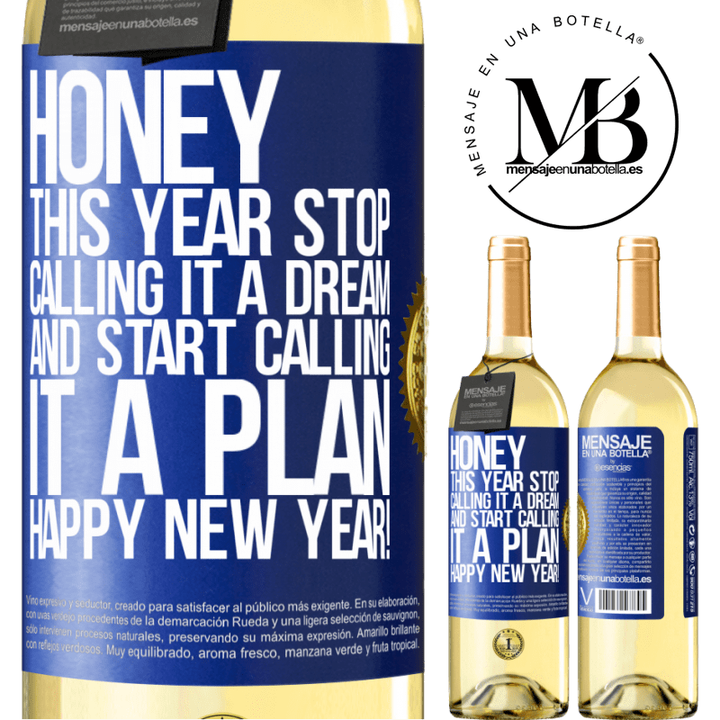 24,95 € Free Shipping | White Wine WHITE Edition Honey, this year stop calling it a dream and start calling it a plan. Happy New Year! Blue Label. Customizable label Young wine Harvest 2020 Verdejo