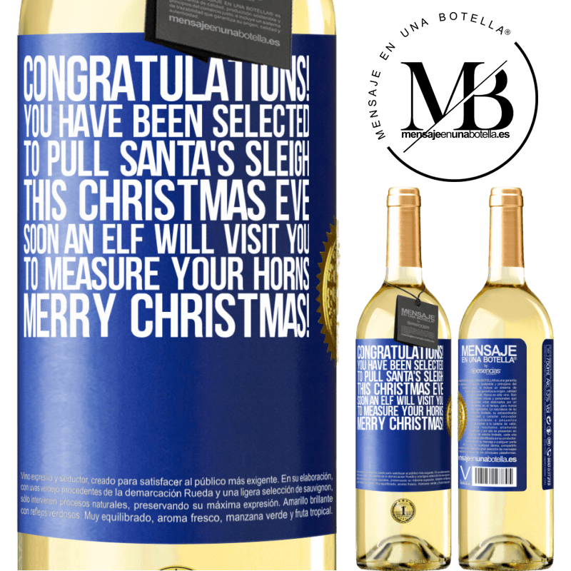 24,95 € Free Shipping   White Wine WHITE Edition Congratulations! You have been selected to pull Santa's sleigh this Christmas Eve. Soon an elf will visit you to measure Blue Label. Customizable label Young wine Harvest 2020 Verdejo