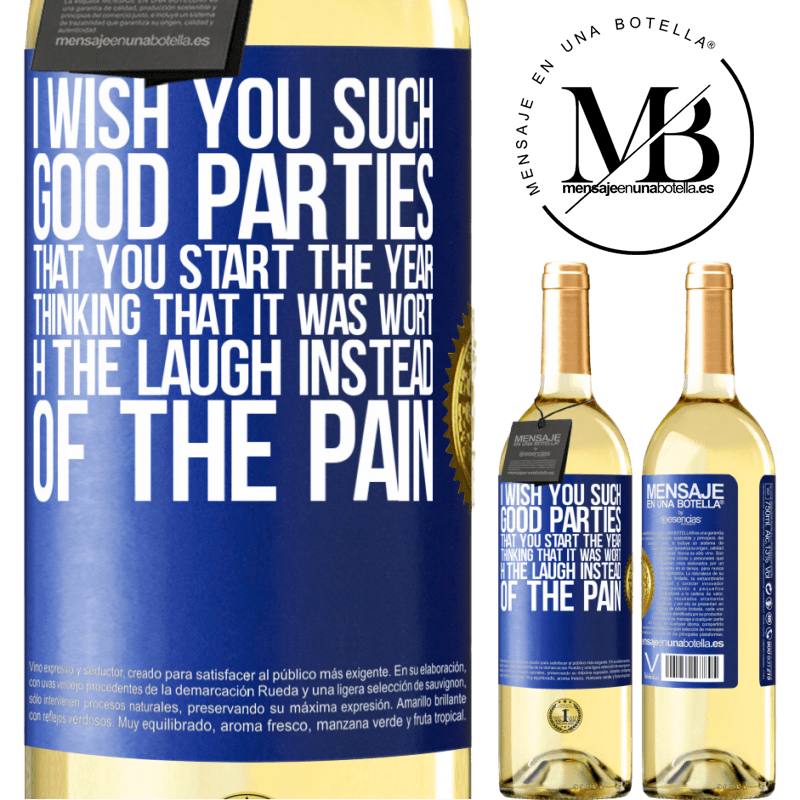 24,95 € Free Shipping | White Wine WHITE Edition I wish you such good parties, that you start the year thinking that it was worth the laugh instead of the pain Blue Label. Customizable label Young wine Harvest 2020 Verdejo