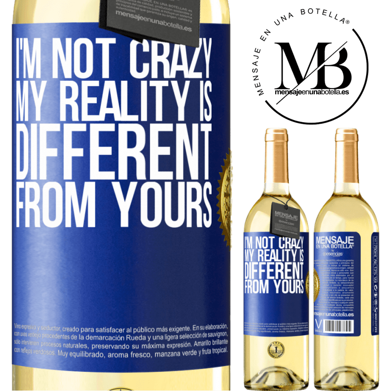 24,95 € Free Shipping   White Wine WHITE Edition I'm not crazy, my reality is different from yours Blue Label. Customizable label Young wine Harvest 2020 Verdejo