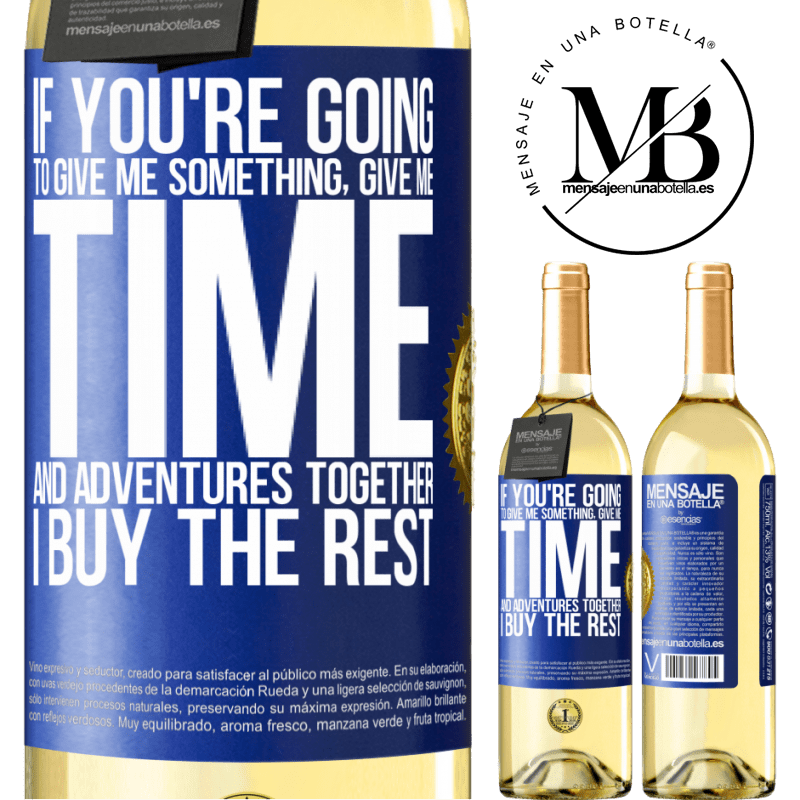 24,95 € Free Shipping | White Wine WHITE Edition If you're going to give me something, give me time and adventures together. I buy the rest Blue Label. Customizable label Young wine Harvest 2020 Verdejo