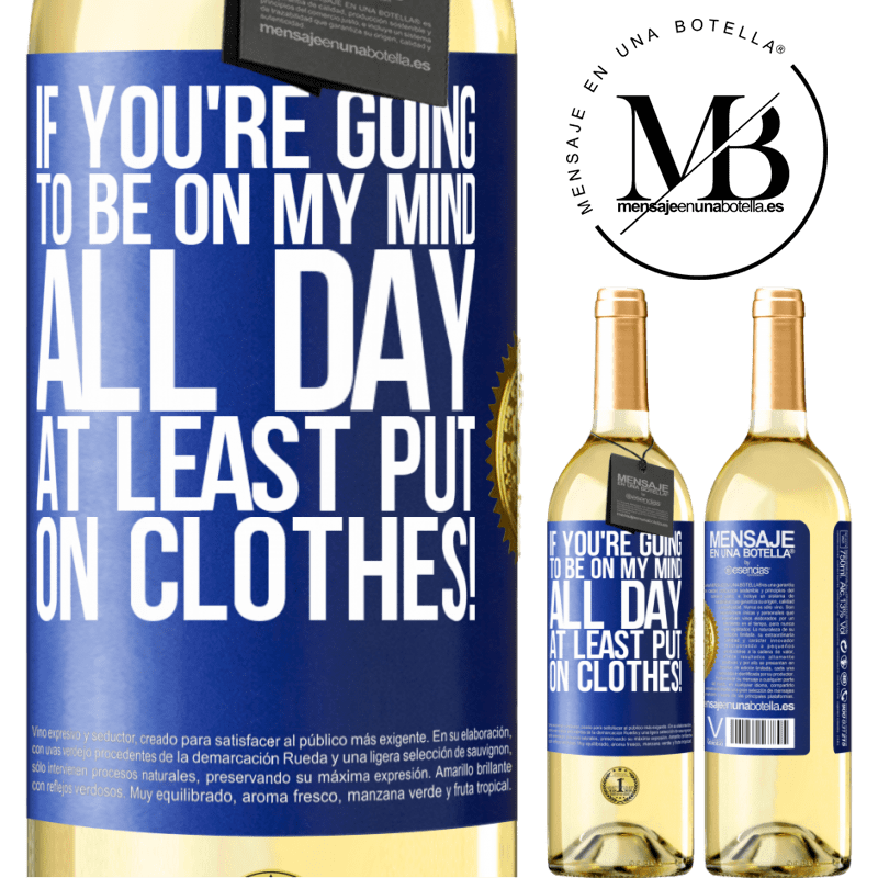 24,95 € Free Shipping | White Wine WHITE Edition If you're going to be on my mind all day, at least put on clothes! Blue Label. Customizable label Young wine Harvest 2020 Verdejo