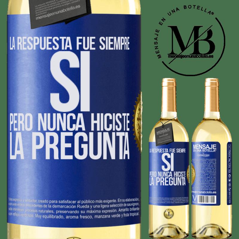 24,95 € Envoi gratuit   Vin blanc Édition WHITE La réponse était toujours OUI. Mais tu n'as jamais posé la question Étiquette Bleue. Étiquette personnalisable Vin jeune Récolte 2020 Verdejo