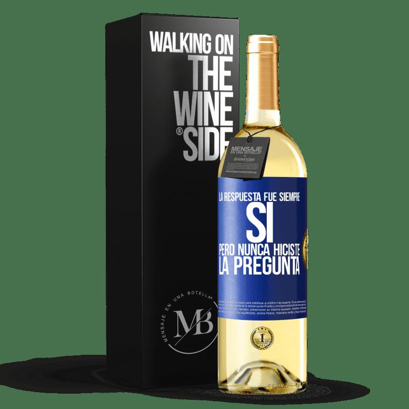 24,95 € Envío gratis | Vino Blanco Edición WHITE La respuesta fue siempre SÍ. Pero nunca hiciste la pregunta Etiqueta Azul. Etiqueta personalizable Vino joven Cosecha 2020 Verdejo