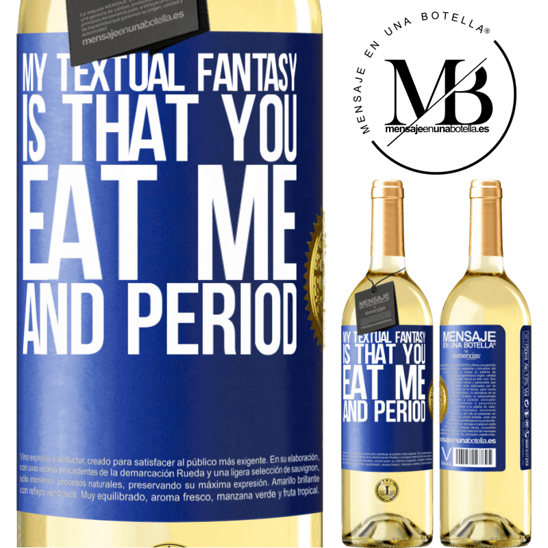 24,95 € Free Shipping | White Wine WHITE Edition My textual fantasy is that you eat me and period Blue Label. Customizable label Young wine Harvest 2020 Verdejo
