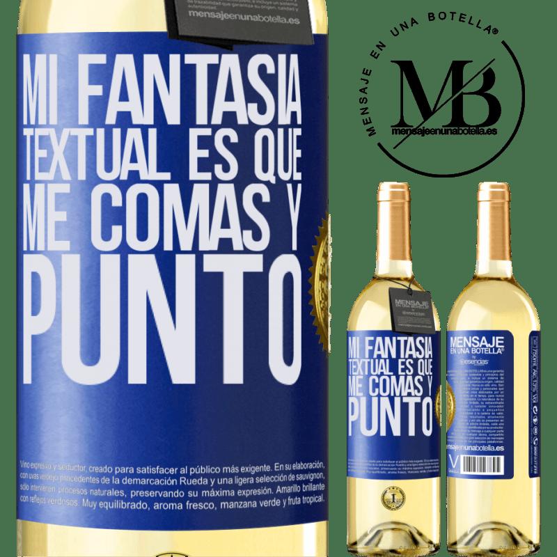 24,95 € Envío gratis | Vino Blanco Edición WHITE Mi fantasía textual es que me comas y punto Etiqueta Azul. Etiqueta personalizable Vino joven Cosecha 2020 Verdejo