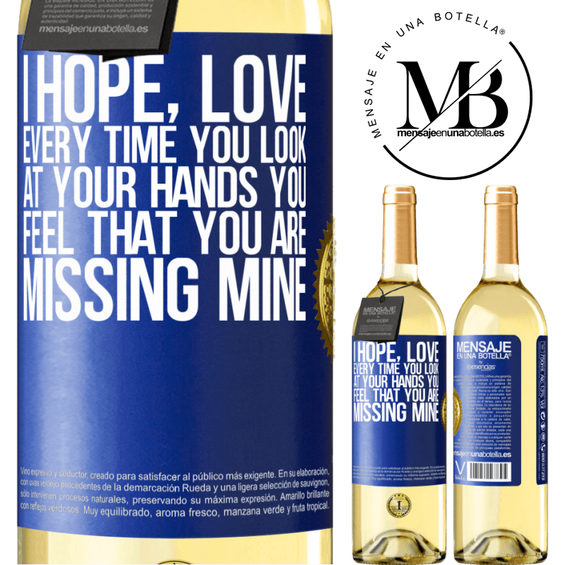 24,95 € Free Shipping | White Wine WHITE Edition I hope, love, every time you look at your hands you feel that you are missing mine Blue Label. Customizable label Young wine Harvest 2020 Verdejo