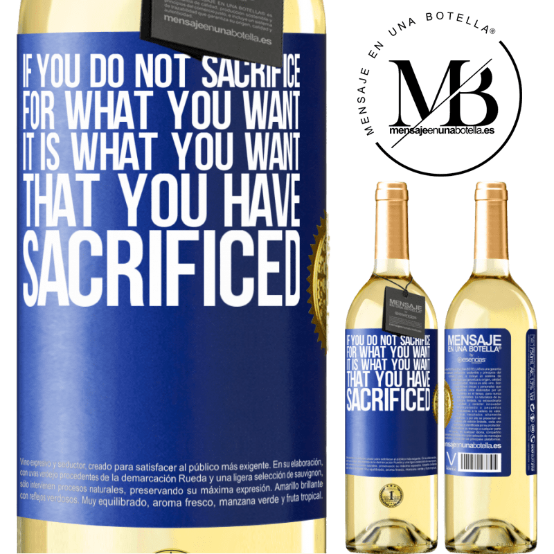 24,95 € Free Shipping | White Wine WHITE Edition If you do not sacrifice for what you want, it is what you want that you have sacrificed Blue Label. Customizable label Young wine Harvest 2020 Verdejo