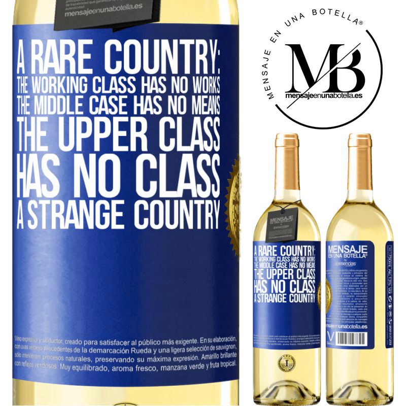 24,95 € Free Shipping | White Wine WHITE Edition A rare country: the working class has no works, the middle case has no means, the upper class has no class. A strange country Blue Label. Customizable label Young wine Harvest 2020 Verdejo